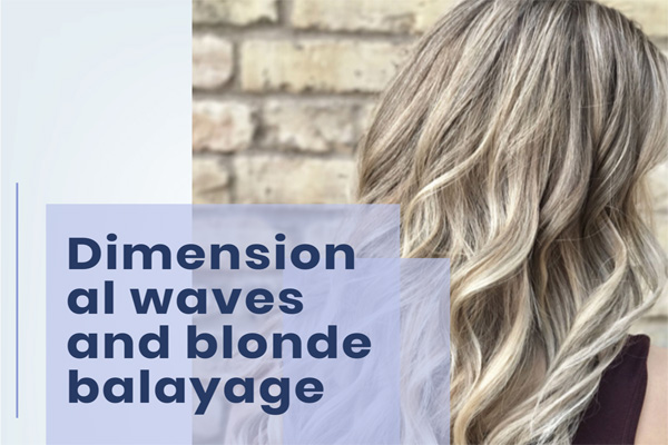 Dimensional waves and blonde balayage