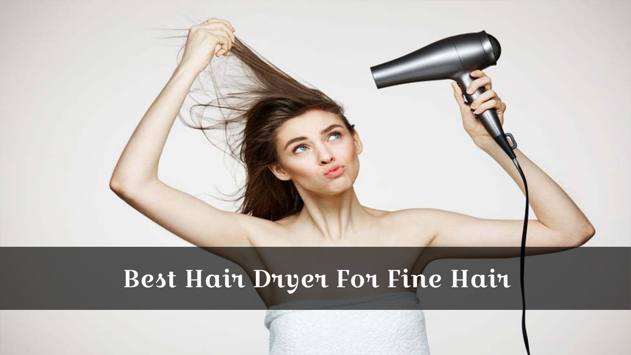 Best Hair Dryer For Fine Hair- Our 15 Suggestions