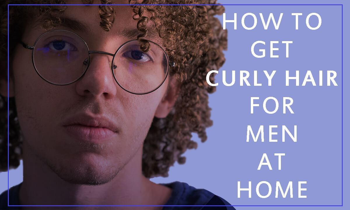 how to get curly hair men