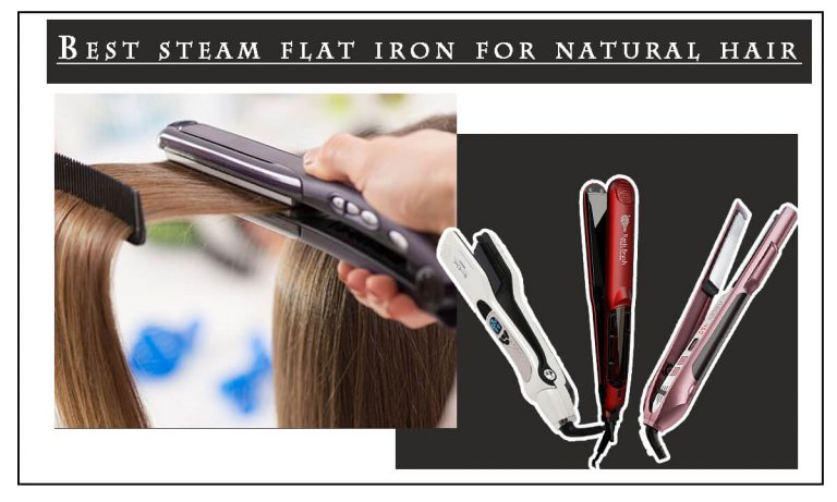 Top 3 Best Steam Flat Irons for Natural Hair [Compare & Review]