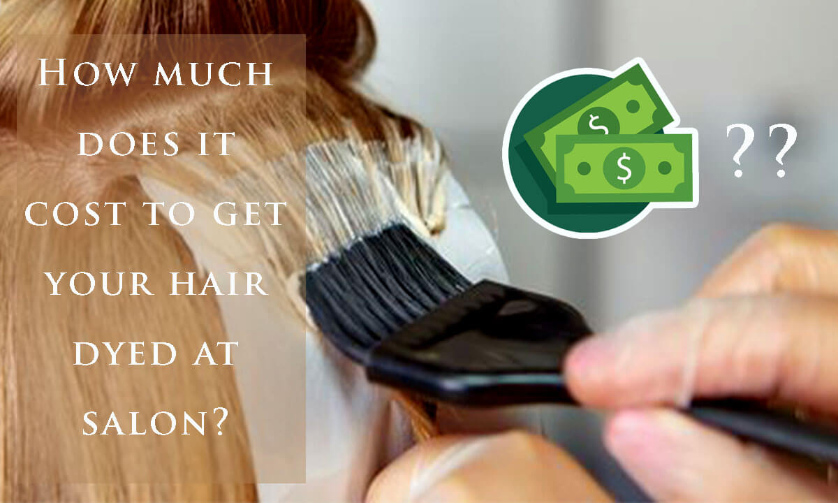 How much does it cost to get your hair dyed at salon