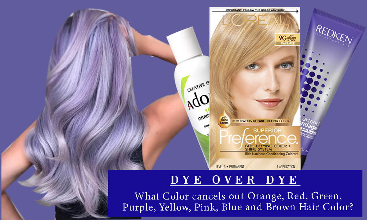 What Color Cancels out Orange, Red, Green, Blue, Purple,Yellow Hair Dye