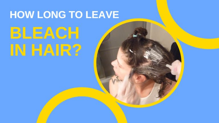 How Long to Leave Bleach in Hair | Best Hair Bleach Kit