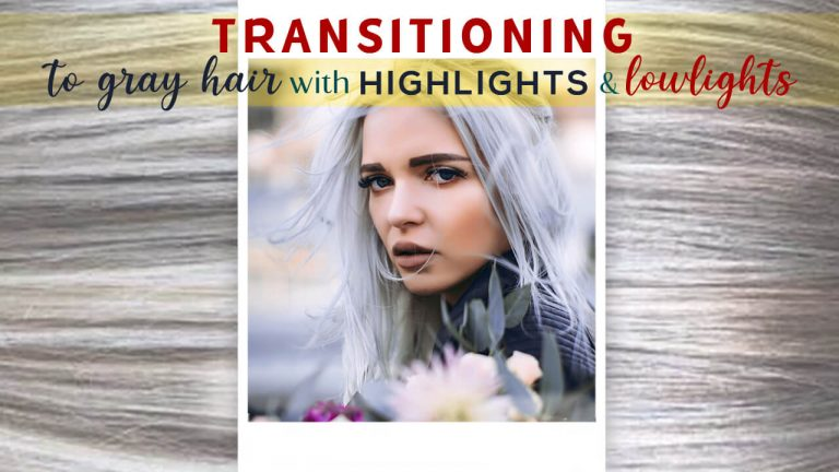Transitioning to Gray Hair with Highlights and Lowlights | Methods & Tips