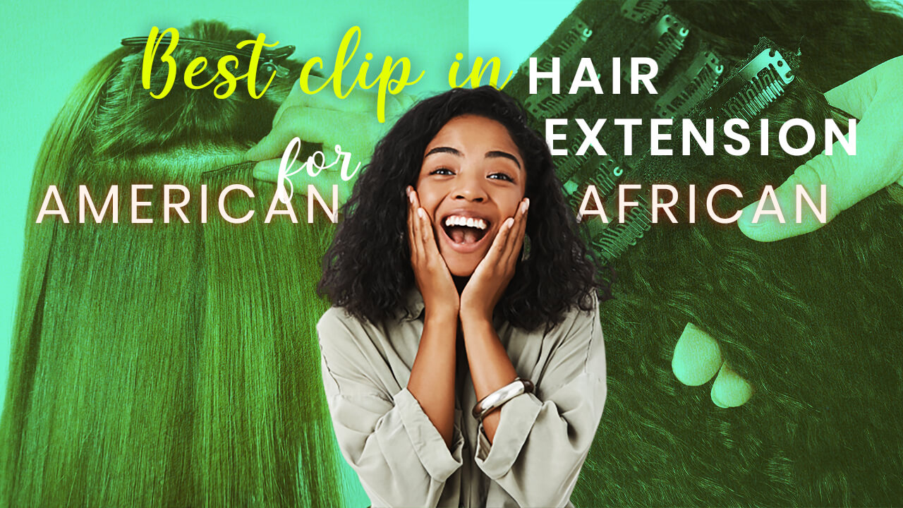 Best Clip In Hair Extensions for African American Hair