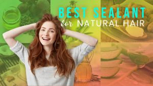 best sealant for natural hair