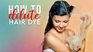 How to dilute hair dye