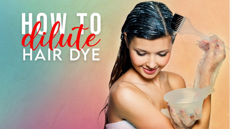 How to Dilute Hair Dye | 3 Best Methods with Step by Step Procedure