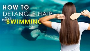 Swimmers Hair Care - how to detangle hair after swimming
