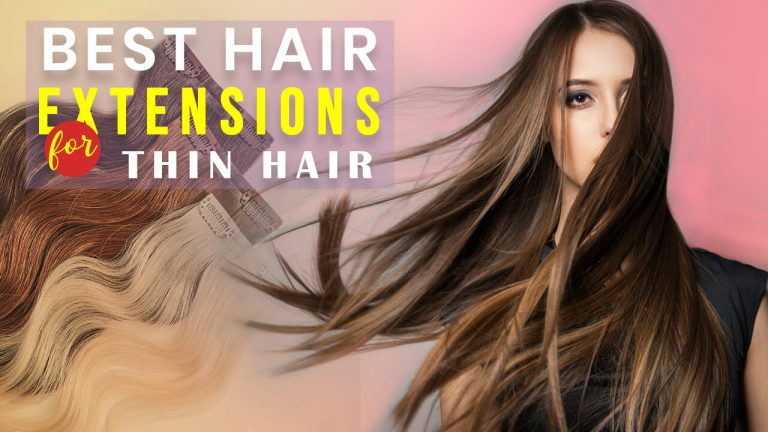 Top 10 Best Hair Extensions for Thin Hair | Editor's Pick & Buyer Guide