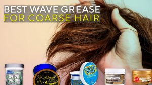 Best Wave Grease for Coarse Hair