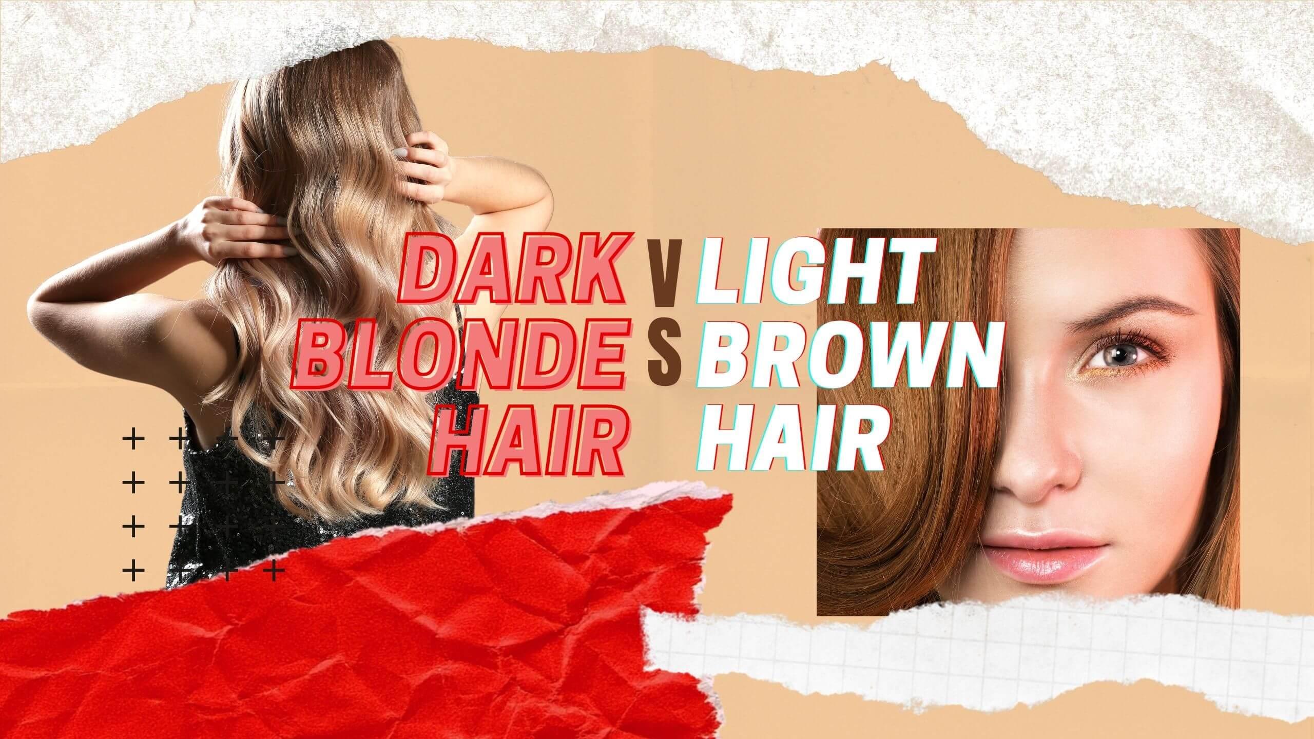 Dark Blonde Hair vs Light Brown Hair