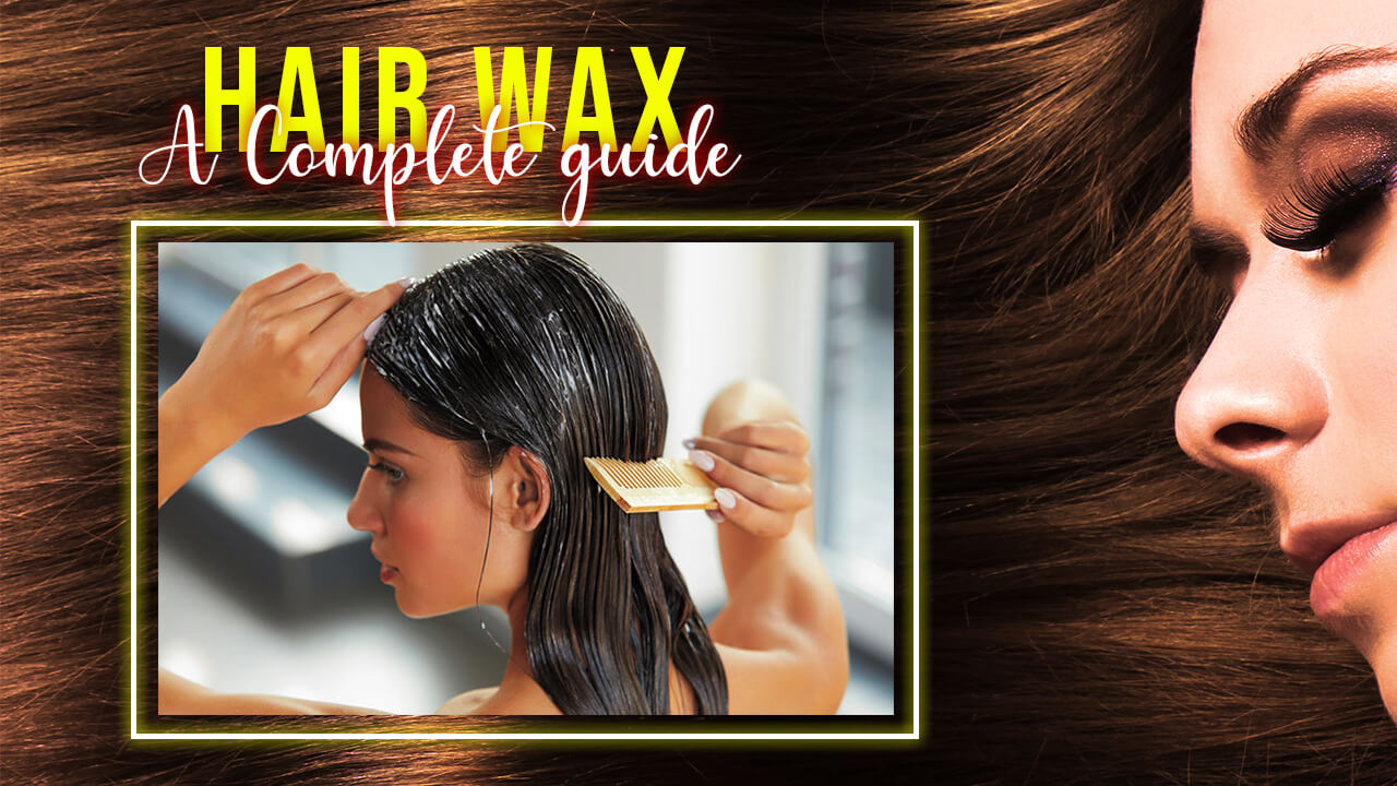Hair Wax -A Complete Guide