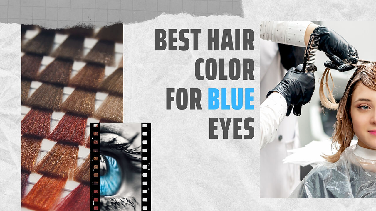 Best Hair Colors for Blue Eyes