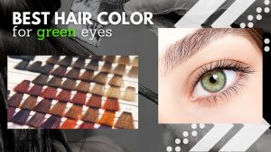 Best Hair Colors for Green Eyes