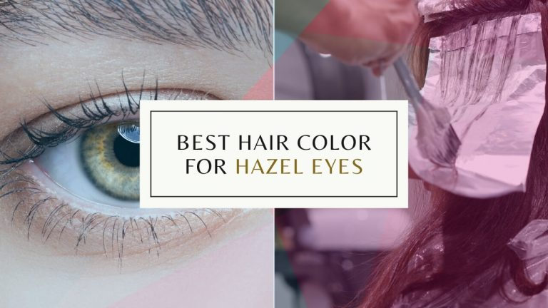 Best Hair Color for Hazel Eyes and Warm, Tan, Light, Fair, Olive, Cool & Medium Skin