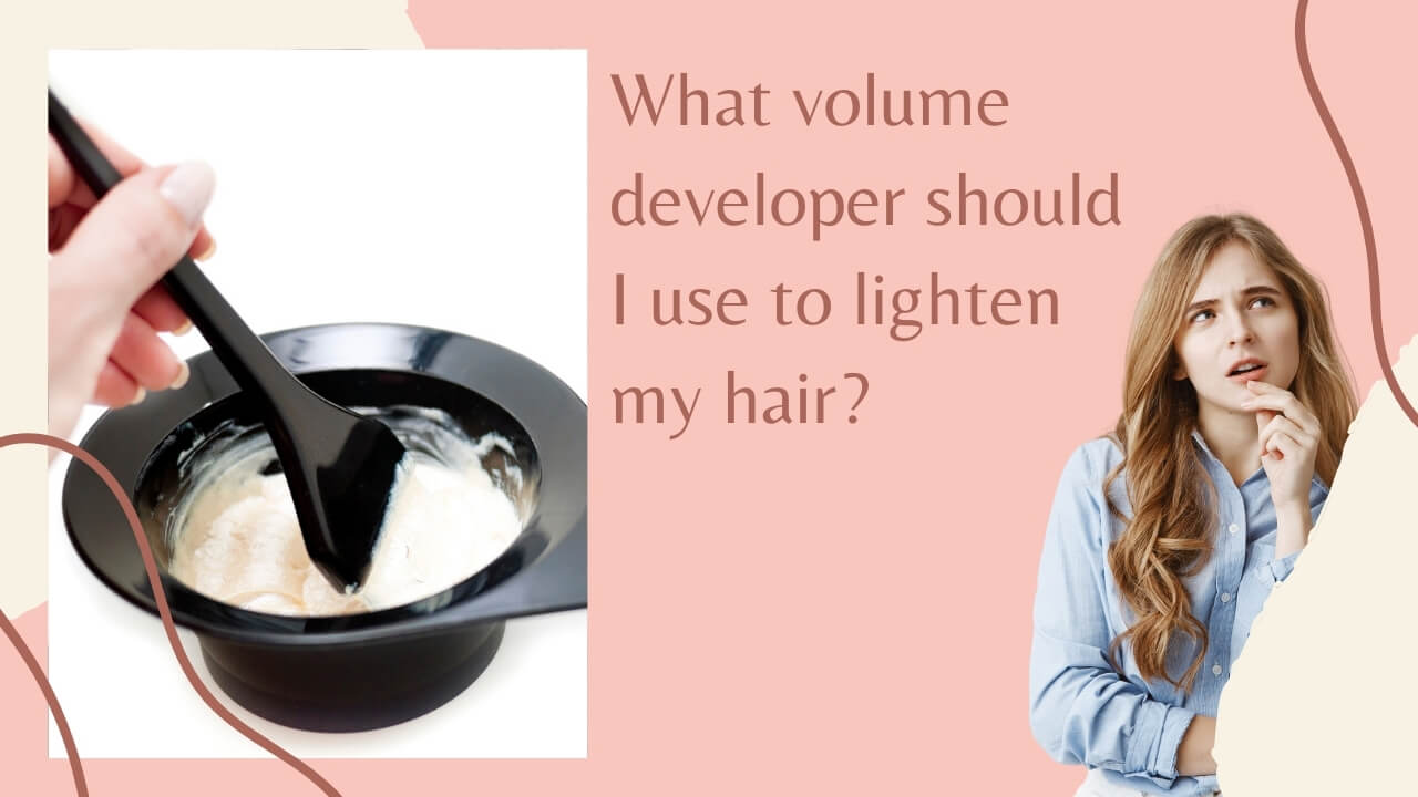 What volume developer should I use to lighten my hair