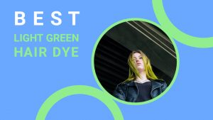 BEST LIGHT GREEN HAIR DYE