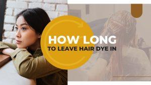 How long to leave hair dye in