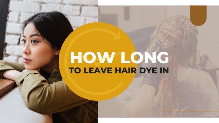 How long to leave hair dye in? What happens if you leave hair dye in longer?