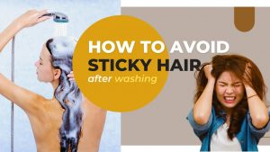 How to avoid sticky hair after washing