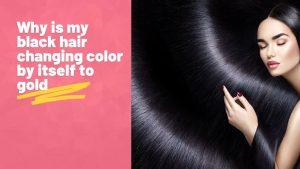 Black Hair Turning Gold