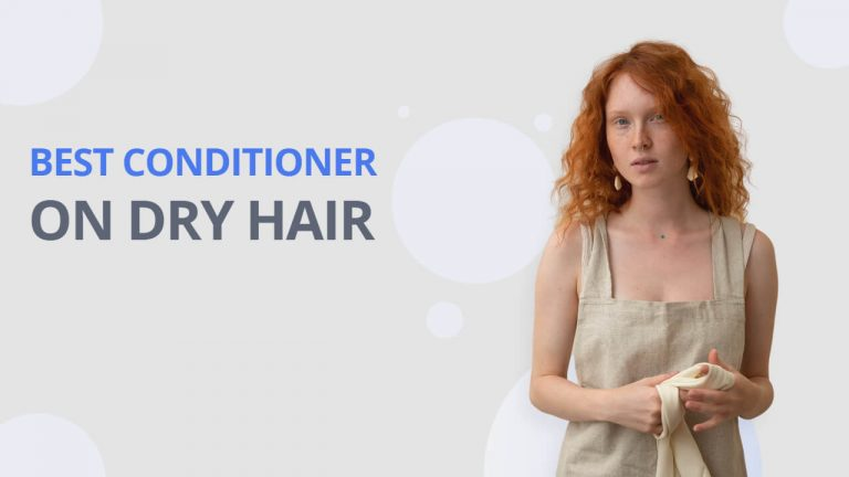 Conditioner On Dry Hair | How Long to Leave & Important Precautions