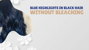 blue highlights in black hair without bleaching