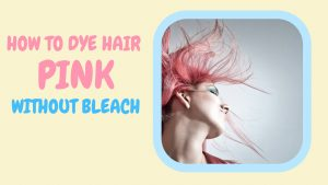 how to dye hair pink without bleach