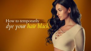 How to temporarily dye your hair black