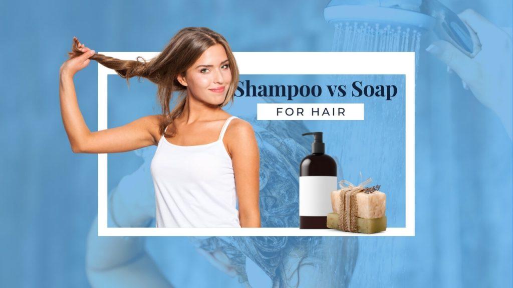 Shampoo Vs Soap for Hair
