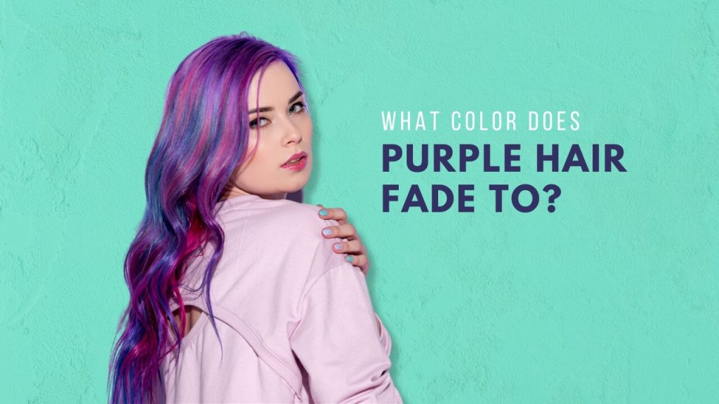 what color does purple hair fade to