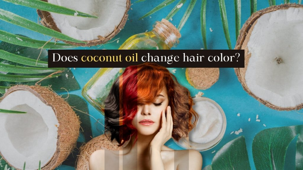 Does coconut oil change hair color