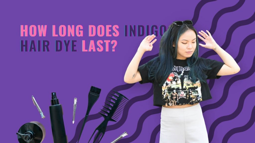 How long does Indigo hair dye last