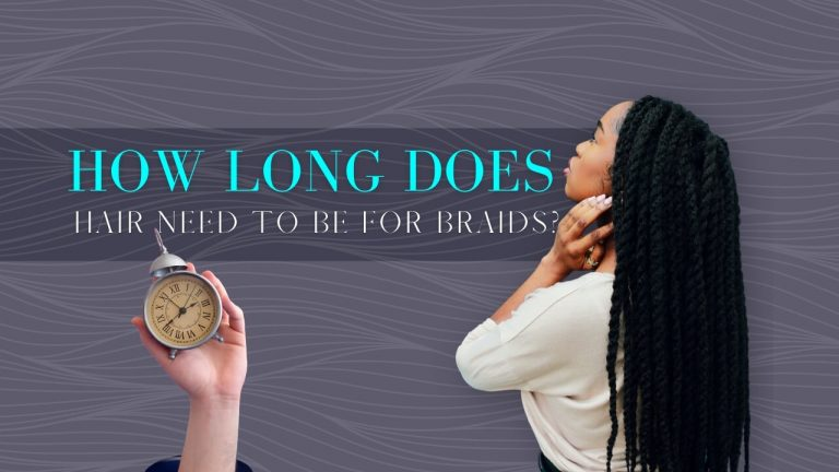 How Long Does Hair Need To Be for Braids? [Time It takes to Get Braids]