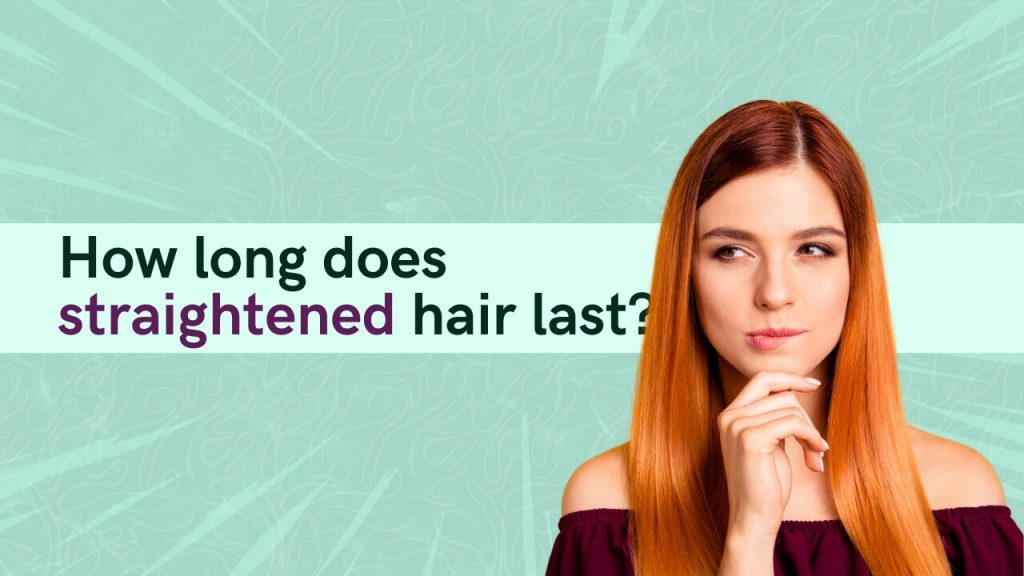 How long does straightened hair last