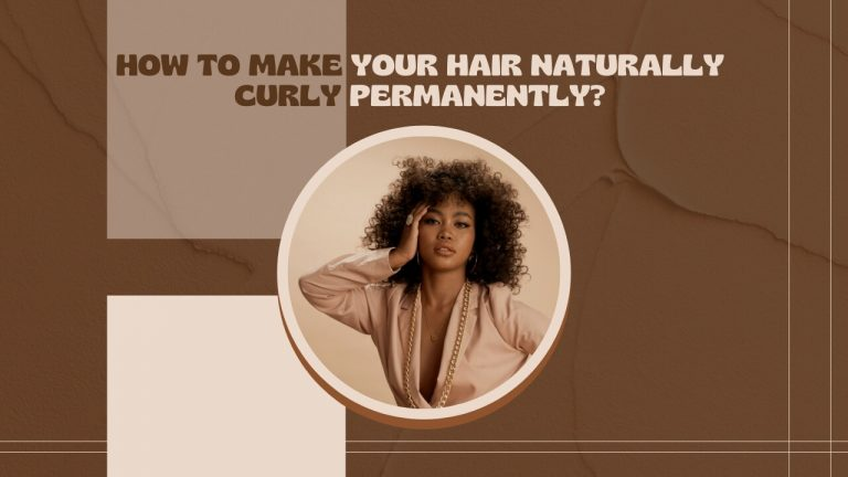 5 Ways to Make Your Hair Naturally Curly Permanently [Step by Step]