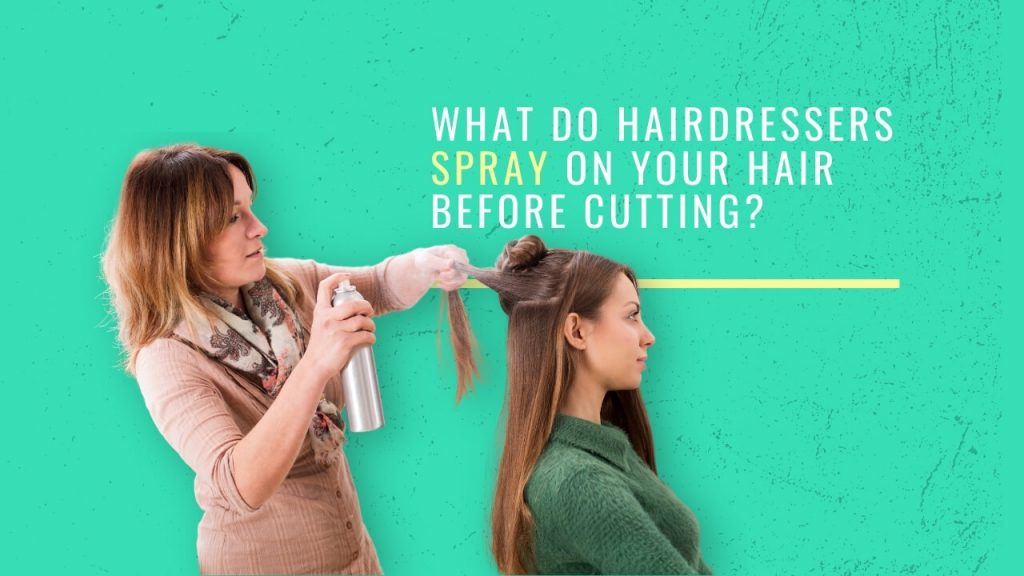 what do hair dressers spray on your hair before cutting