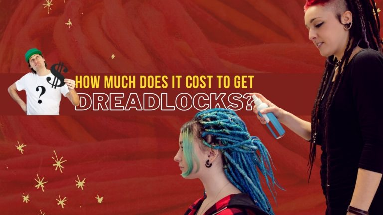 How Much Does It Cost to Get Dreadlocks? [DIY Cost & Cost at Salon]