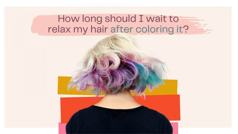 How Long Should You Wait to Relax Your Hair After Coloring?