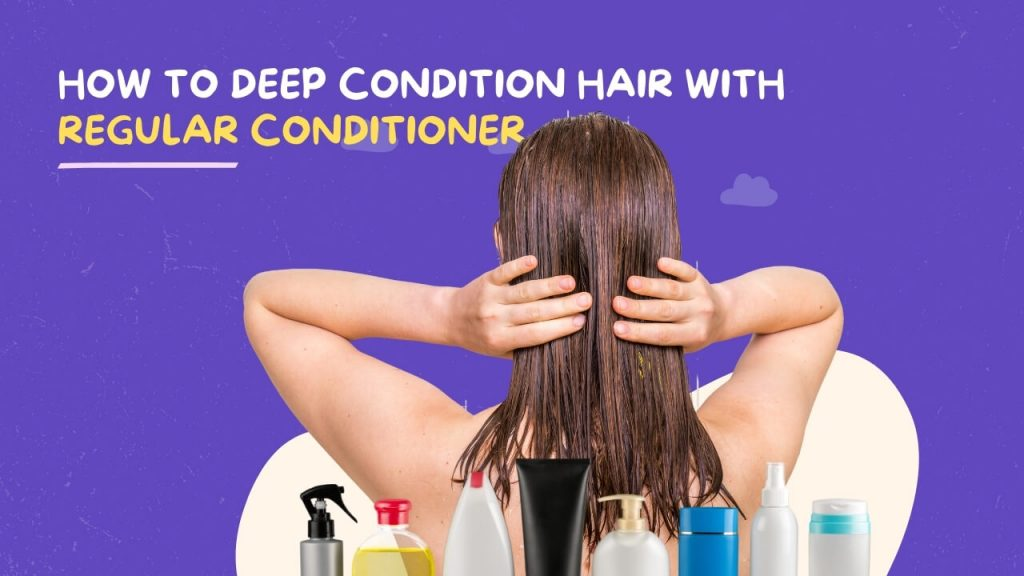 How to Deep Condition hair with regular conditioner