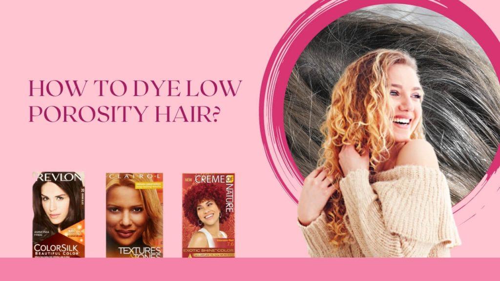 How to Dye Low Porosity Hair