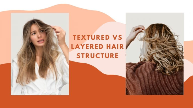 Textured Vs Layered Hair [Key Differences, Which is Better & Why?]