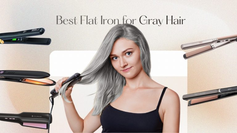 Flat Iron for Gray Hair | Top 5 Flat Irons & Guide to Select the Best