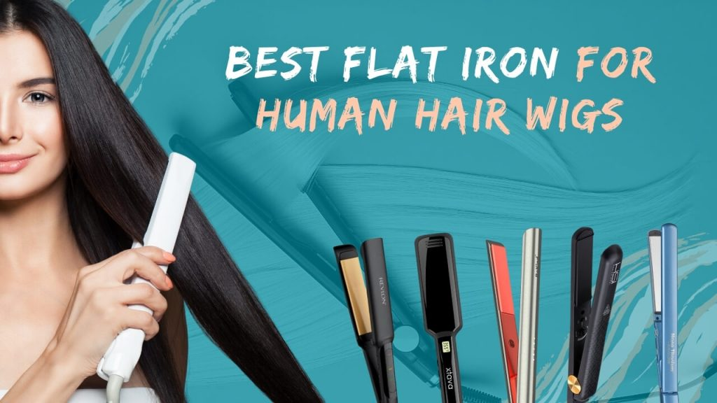 Best Flat Iron for Human Hair Wigs