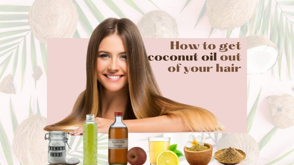 How to get coconut oil out of your hair