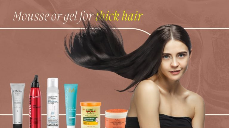 Mousse or Gel for Thick Hair? [When to Use Mousse & When to Use Gel]