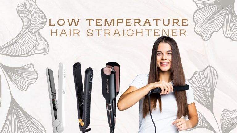 Top 3 Low Temperature Hair Straighteners & Ideal Temp for Straightener