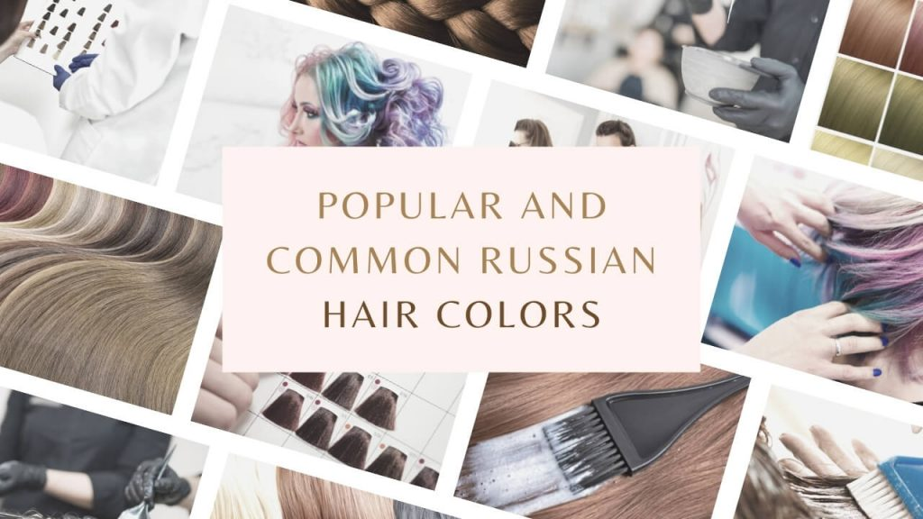 Most Popular and Common Russian Hair Colors
