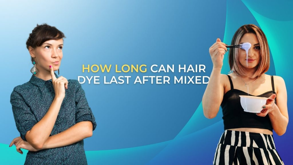 How long can hair dye last after mixed
